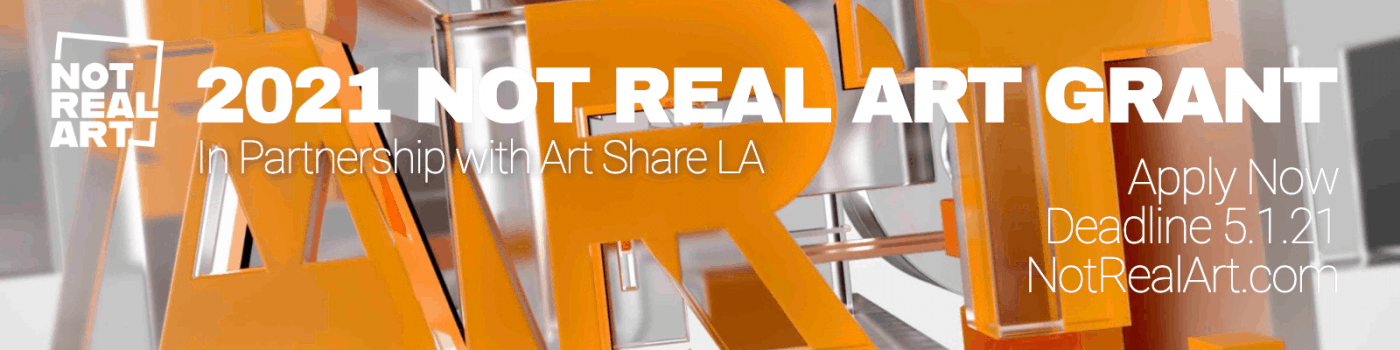 NOT REAL ART provides grants to contemporary artists. Deadline to apply is May 1.