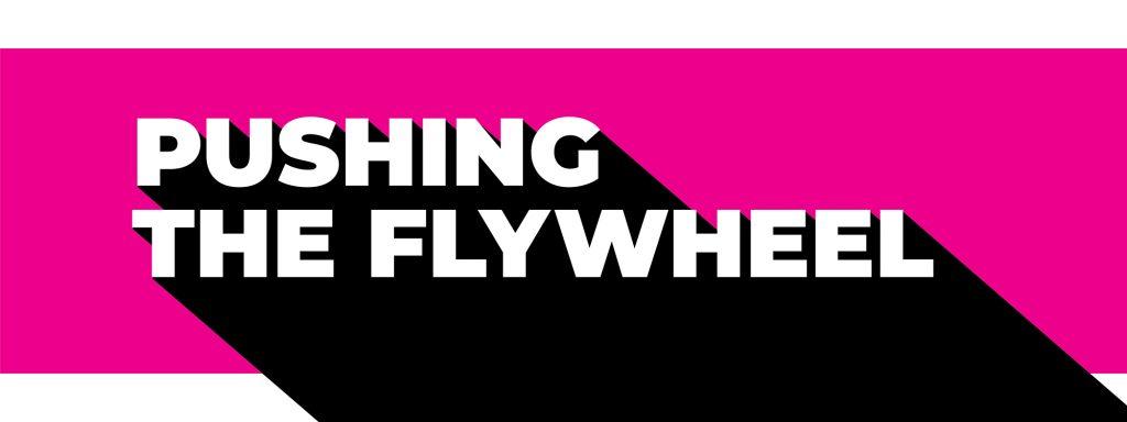 Pushing the Flywheel